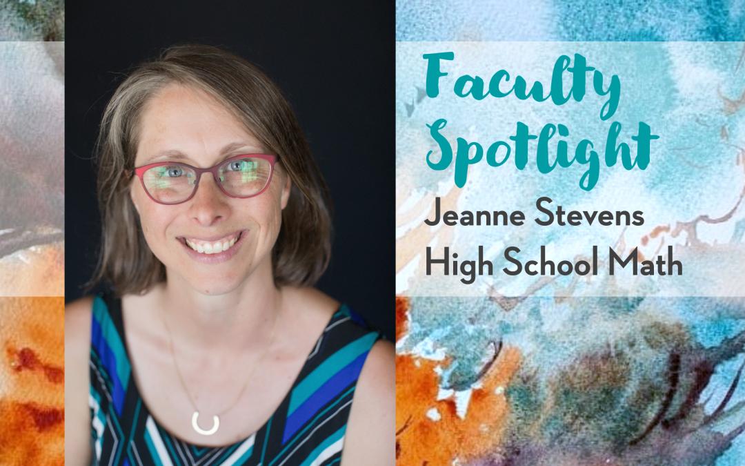 Faculty Spotlight: Jeanne Stevens, High School Math Teacher
